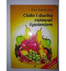 Ciało i ducha ratować żywieniem - E.Dąbrowska