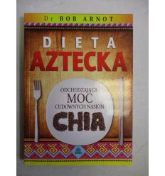 Dieta Aztecka Odchudzająca moc cudownych nasion Chia Dr Bob Arnot