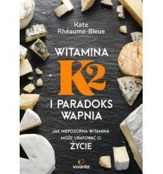 Witamina K2 i paradoks wapnia Kate Rheaume Bleue