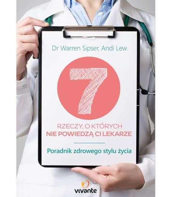 7 rzeczy, o których nie powiedzą Ci lekarze - Dr Warren Sipser