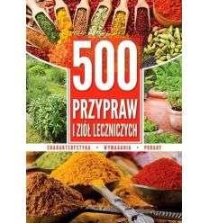 500 Przypraw i Ziół Leczniczych. Charakterystyka wymagania porady - Wyd. SBM