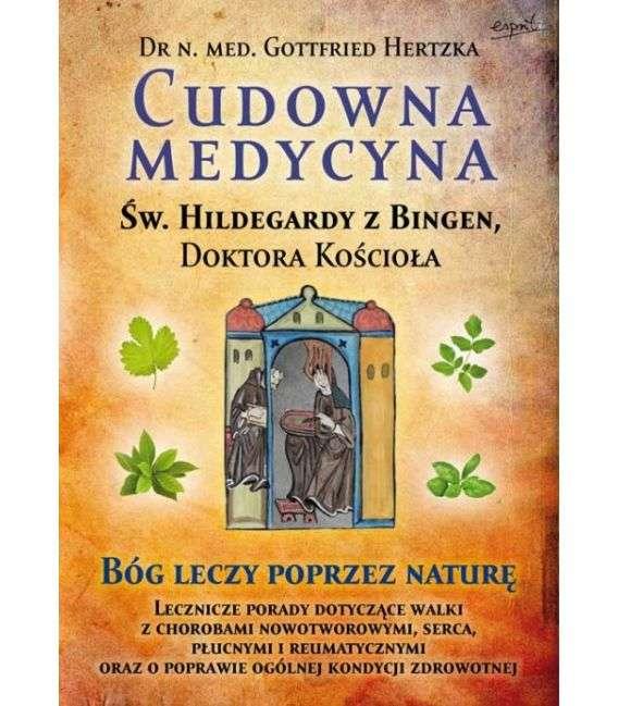 Cudowna medycyna Św.Hildegardy z Bingen, Doktora Kościoła. Bóg leczy poprez naturę - Dr G.Hertzka