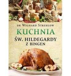 Kuchnia Św. Hildegardy z Bingen - Dr W.Strehlow