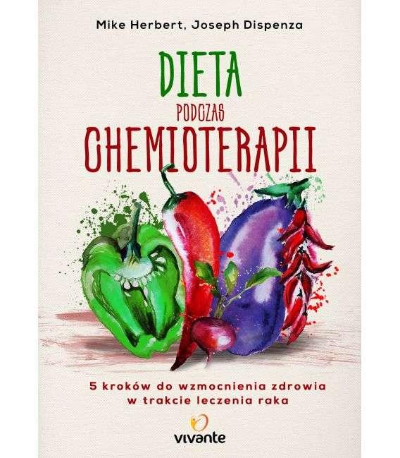 Dieta podczas chemioterapii. 5 kroków do wzmocnienia zdrowia... - M.Herbert, J.Dispenza