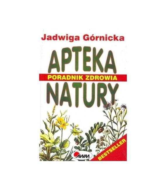 Apteka Natury. Poradnik zdrowia - J.Górnicka