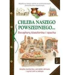 Chleba naszego powszedniego... Receptury klasztorów i opactw - Wyd. Dom Wydawniczy Rafael